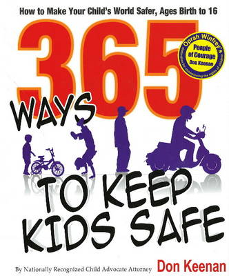 365 Ways to Keep Kids Safe: How to Make Your Child's World Safer, Ages Birth to 16 (Hardback)