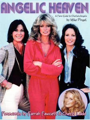 Angelic Heaven - A Fan's Guide To Charlie's Angels (Paperback)