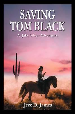 Saving Tom Black - A Jake Silver Adventure - Jake Silver Adventure (Paperback)