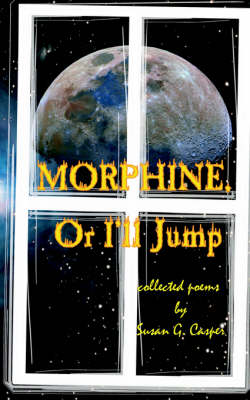 Morphine, Or I'll Jump (Paperback)