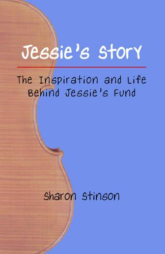 Jessie's Story: The Inspiration and Life Behind Jessie's Fund (Paperback)
