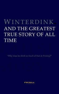 Winterdink and the Greatest True Story of All Time (Paperback)