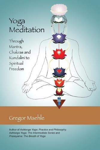 Yoga Meditation: Through Mantra, Chakras and Kundalini to Spiritual Freedom (Paperback)