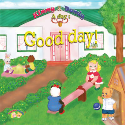 Good Day!: v. 2: Kimmy and Dundy, a Day - A Day S. (Hardback)