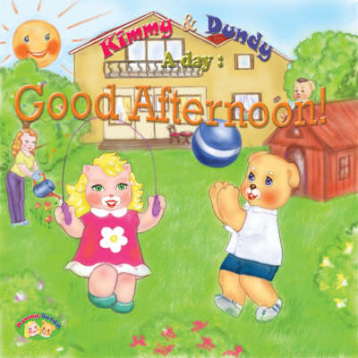 Good Afternoon!: v. 3: Kimmy and Dundy, a Day - A Day S. (Hardback)