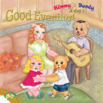 Good Evening!: v. 4: Kimmy and Dundy, a Day - A Day S. (Board book)