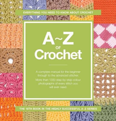 A-Z of Crochet: Everything You Need to Know About Crochet - A-Z Embroidery Series (Spiral bound)