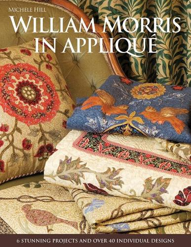 William Morris in Applique: 6 Stunning Projects and Over 40 Individual Designs (Paperback)