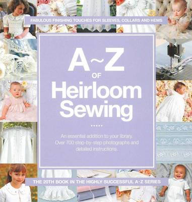 A-Z of Heirloom Sewing: Fabulous Finishing Touches for Sleeves, Collars and Hems - A-Z Embroidery Series (Spiral bound)