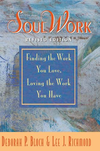 SoulWork: Finding the Work You Love, Loving the Work You Have (Paperback)