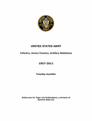 US Army: Infantry, Armor/Cavalry, Artillery Battalions 1957-2011 (Paperback)