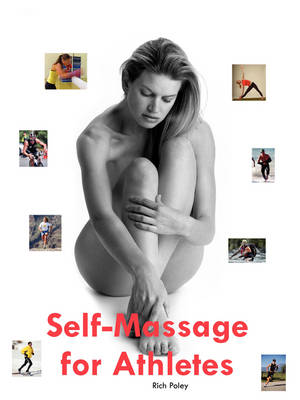 Self-Massage for Athletes: The Hands-On Guide to Improve Your Athletic Performance, Relieve Your Aches and Pains, and Help You Feel Better Fast (Paperback)