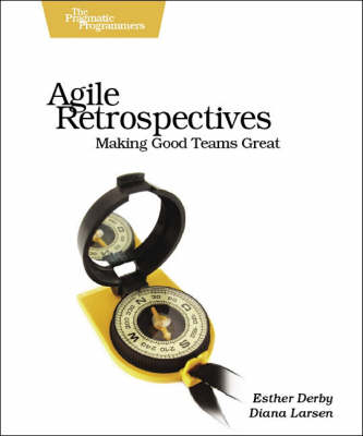 Agile Retrospectives - Making Good Teams Great (Paperback)