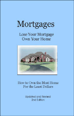 Mortgages Lose Your Mortgage Own Your Home: How to Own the Most Home for the Least Dollars (Paperback)