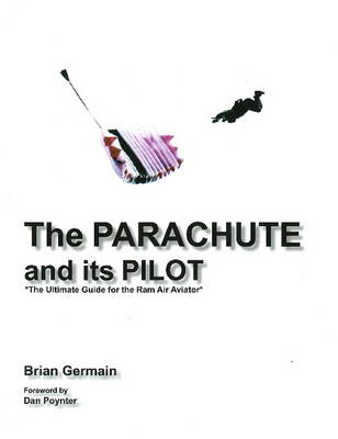 The Parachute and its Pilot: The Ultimate Guide for the Ram-Air Aviator (Paperback)