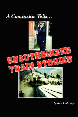 A Conductor Tells Unauthorized Train Stories (Paperback)