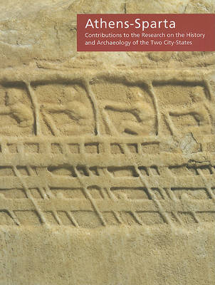 Athens-Sparta: Contributions to the Research on the History and Archaeology of the Two City-States. Proceedings of the  International Conference held at the Onassis Cultural Center on  Saturday, April 21, 2007 (Paperback)