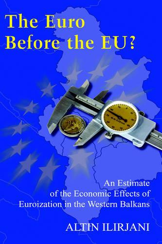 The Euro Before the EU?: An Estimate of the Economic Effects of Euroization in the Western Balkans (Hardback)