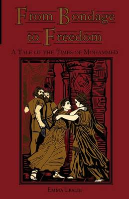 From Bondage to Freedom: A Tale of the Times of Mohammed (Paperback)
