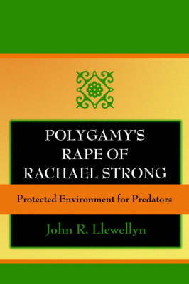 Polygamy's Rape of Rachael Strong: Protected Environment for Predators (Paperback)