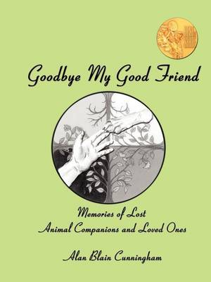 Goodbye My Good Friend: Memories of Lost Animal Companions & Loved Ones (Paperback)
