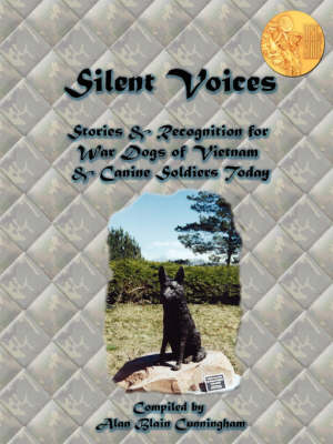 Silent Voices: Stories & Recognition for War Dogs of Vietnam & Canine Soldiers Today (Paperback)