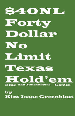 Forty Dollar No Limit Texas Hold'em Ring and Tournament Games (Paperback)