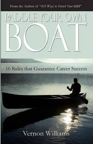 Paddle Your Own Boat: 10 Rules That Guarantee Career Success (Paperback)