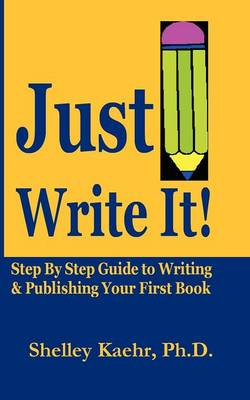 Just Write It: Step by Step Guide to Writing & Publishing Your First Book (Paperback)