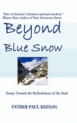 Beyond Blue Snow: Essays Toward the Refreshment of the Soul (Paperback)