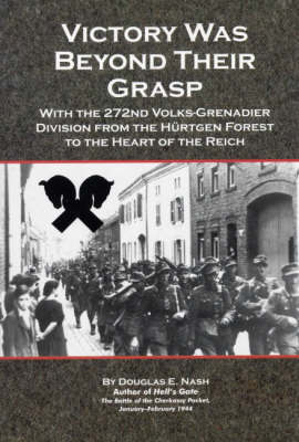 Victory Was Beyond Their Grasp: With the 272nd Volks-Grenadier Division from the Hurtgen Forest to the Heart of the Reich (Paperback)