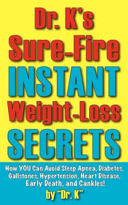 Dr. K's Sure-Fire Instant Weight-Loss Secrets (Paperback)