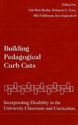 Building Pedagogical Curb Cuts: Incorporating Disability in the University Classroom and Curriculum (Paperback)