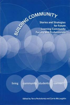 Building Community: Stories and Strategies for Future Learning Community Faculty and Professionals (Paperback)