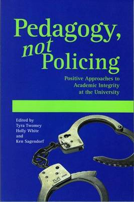 Pedagogy, Not Policing: Positive Approaches to Academic Integrity at the University (Paperback)