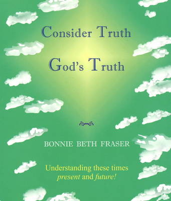 Consider Truth, God's Truth: Understanding These Times Present and Future! (Paperback)