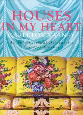Houses in My Heart: Carleton Varney a Decorator's Colorful Journey (Hardback)
