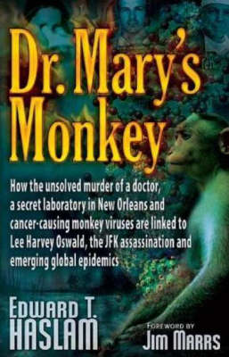 Dr. Mary's Monkey: How the Unsolved Murder of a Doctor, a Secret Laboratory in New Orleans and Cancer-causing Monkey Viruses are Linked to Lee Harvey Oswald, the JFK Assassination and Emerging Global Epidemics (Paperback)