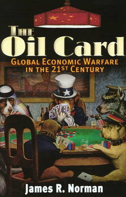 The Oil Card: Global Economic Warfare in the 21st Century (Paperback)