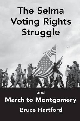 The Selma Voting Rights Struggle & the March to Montgomery (Paperback)