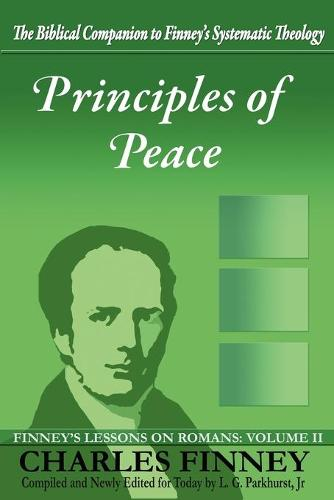 Principles of Peace: Finney's Lessons on Romans: Volume II (Paperback)