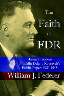 The Faith of FDR -From President Franklin D. Roosevelt's Public Papers 1933-1945 (Paperback)