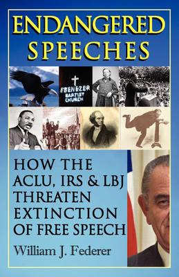 Endangered Speeches - How the ACLU, IRS & LBJ Threaten Extinction of Free Speech (Paperback)