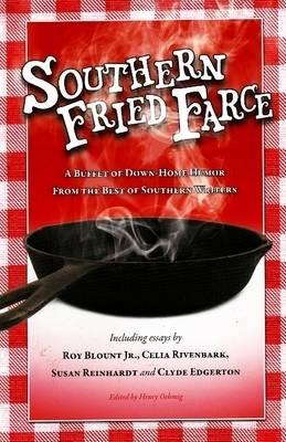 Southern Fried Farce: A Buffet of Down-Home Humor from the Best of Southern Writers (Hardback)