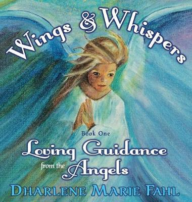 Wings & Whispers: Loving Guidance from the Angels - Wings & Whispers ONE (Hardback)