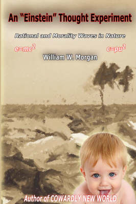 """An """"Einstein"""" Thought Experiment: Rationality & Morality Waves in Nature (Paperback)"""