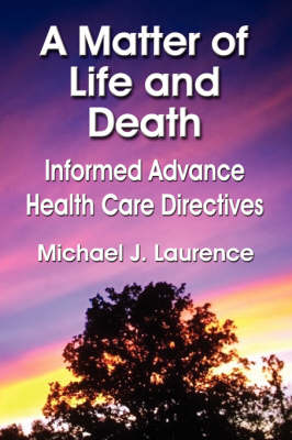 A Matter of Life and Death: Informed Advance Health Care Directives (Paperback)