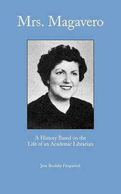 Mrs. Magavero: A History Based on the Life of an Academic Librarian (Paperback)