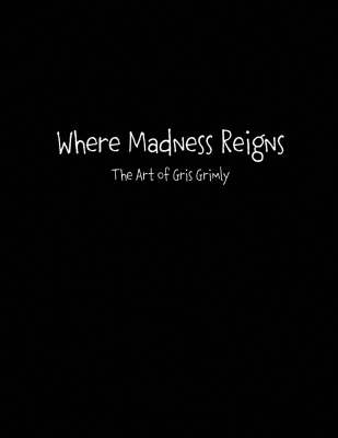 Where Madness Reigns: The Art of Gris Grimly (Paperback)