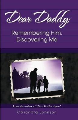 Dear Daddy: Remembering Him, Discovering Me (Paperback)